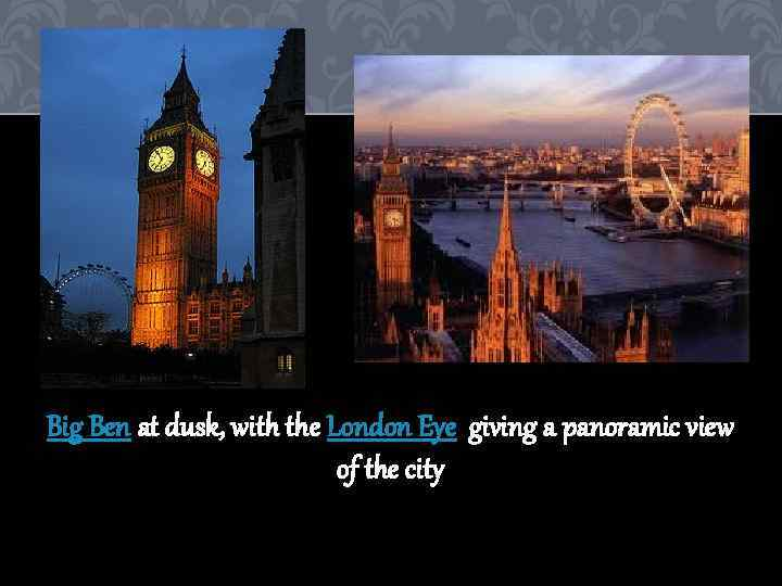 Big Ben at dusk, with the London Eye giving a panoramic view of the