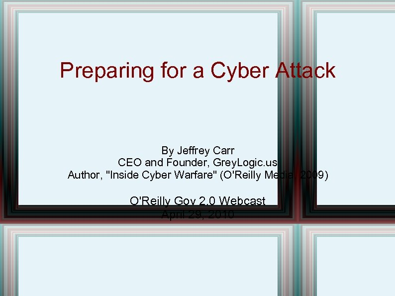 Preparing for a Cyber Attack By Jeffrey Carr CEO and Founder, Grey. Logic. us