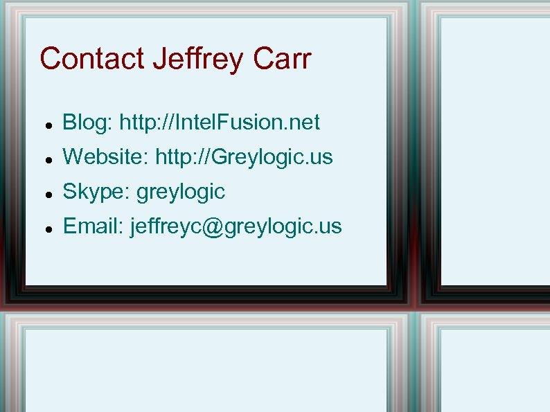 Contact Jeffrey Carr Blog: http: //Intel. Fusion. net Website: http: //Greylogic. us Skype: greylogic