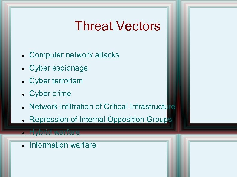 Threat Vectors Computer network attacks Cyber espionage Cyber terrorism Cyber crime Network infiltration of