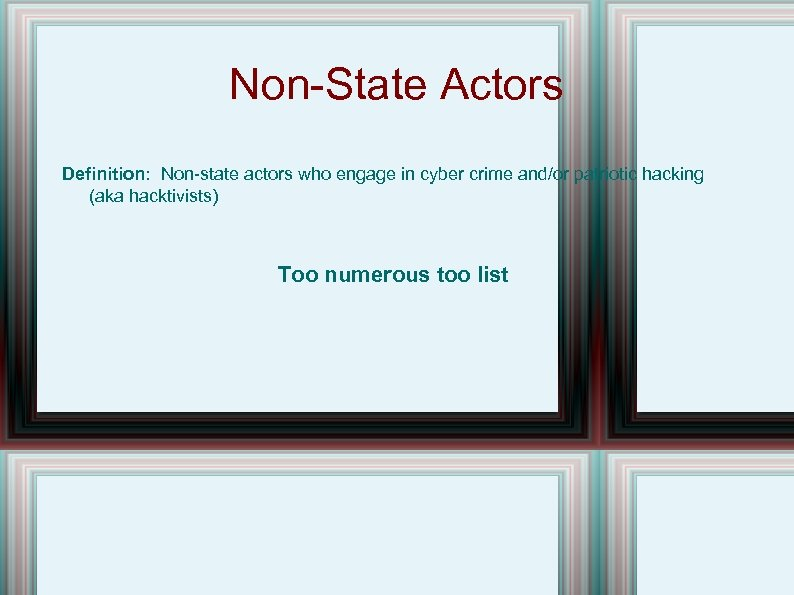 Non-State Actors Definition: Non-state actors who engage in cyber crime and/or patriotic hacking (aka