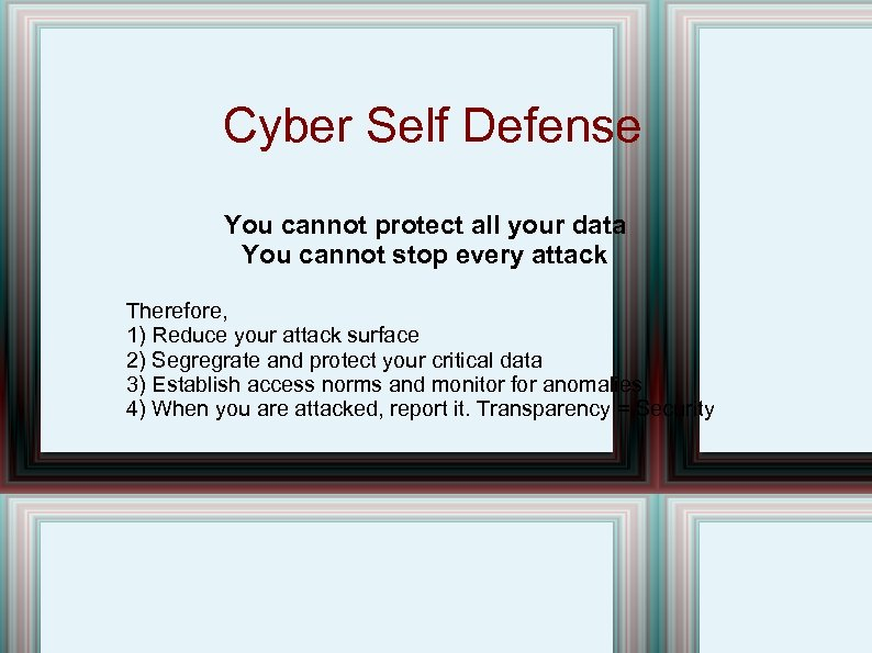 Cyber Self Defense You cannot protect all your data You cannot stop every attack