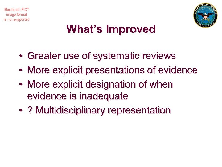 What's Improved • • • Greater use of systematic reviews More explicit presentations of