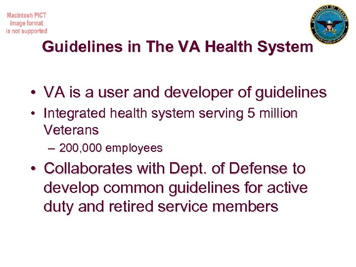 Guidelines in The VA Health System • VA is a user and developer of