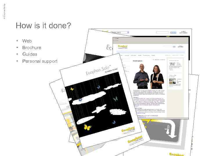 How is it done? • • Web Brochure Guides Personal support