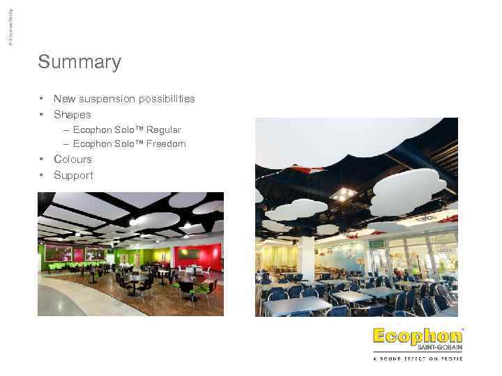 Summary • New suspension possibilities • Shapes – Ecophon Solo™ Regular – Ecophon Solo™