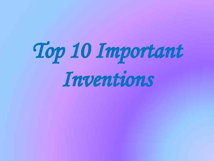 Top 10 Important Inventions