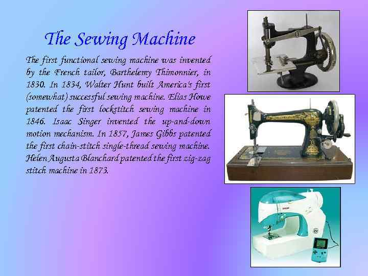 The Sewing Machine The first functional sewing machine was invented by the French tailor,