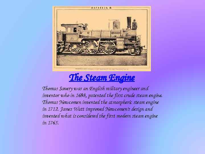 The Steam Engine Thomas Savery was an English military engineer and inventor who in