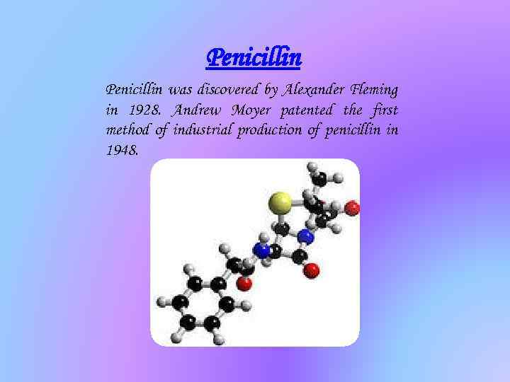 Penicillin was discovered by Alexander Fleming in 1928. Andrew Moyer patented the first method