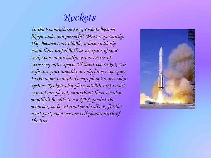 Rockets In the twentieth century, rockets became bigger and more powerful. Most importantly, they