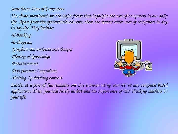 Some More Uses of Computers The above mentioned are the major fields that highlight