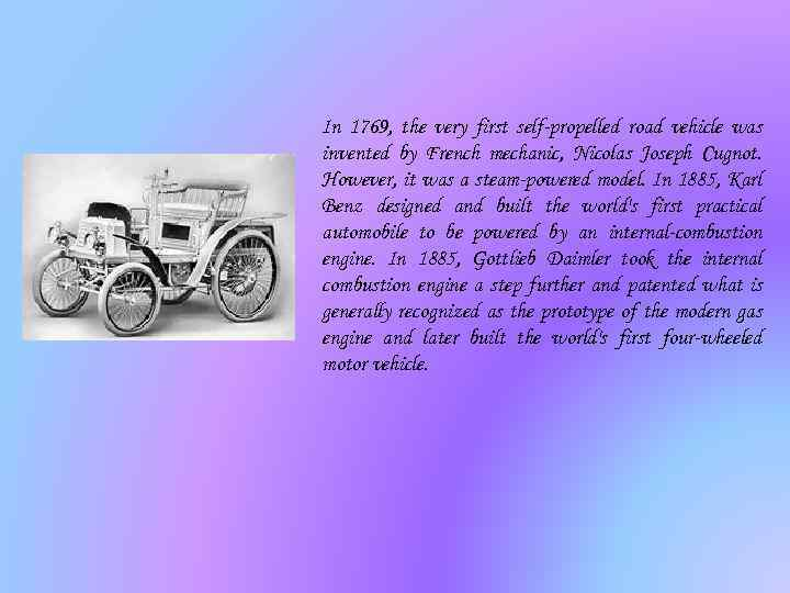 In 1769, the very first self-propelled road vehicle was invented by French mechanic, Nicolas