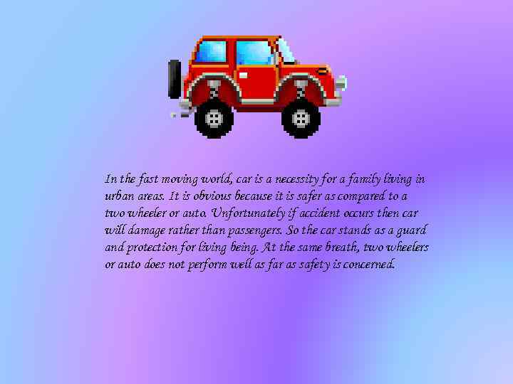 In the fast moving world, car is a necessity for a family living in
