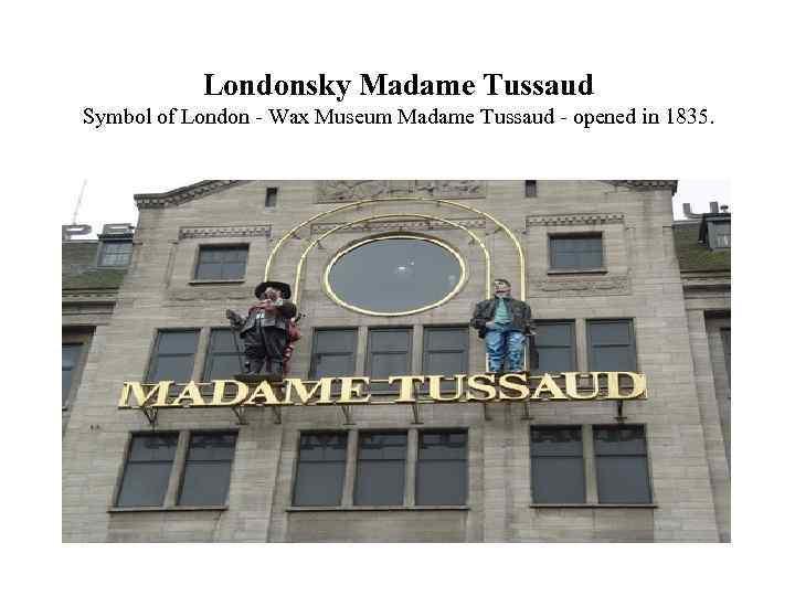 Londonsky Madame Tussaud Symbol of London - Wax Museum Madame Tussaud - opened in