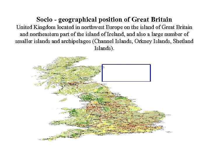 Socio - geographical position of Great Britain United Kingdom located in northwest Europe on
