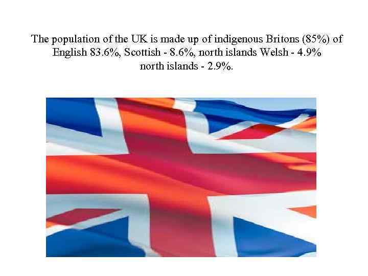 The population of the UK is made up of indigenous Britons (85%) of English