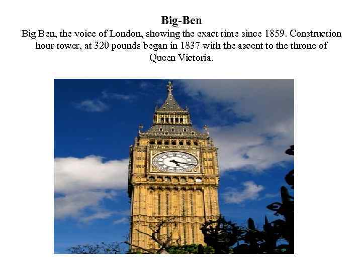 Big-Ben Big Ben, the voice of London, showing the exact time since 1859. Construction