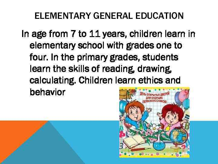 ELEMENTARY GENERAL EDUCATION In age from 7 to 11 years, children learn in elementary