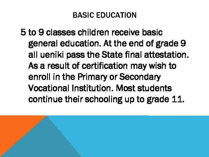 BASIC EDUCATION 5 to 9 classes children receive basic general education. At the end