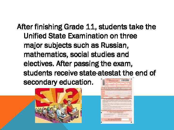 After finishing Grade 11, students take the Unified State Examination on three major subjects