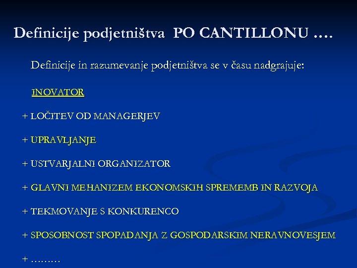 Definicije podjetništva PO CANTILLONU …. Definicije in razumevanje podjetništva se v času nadgrajuje: INOVATOR