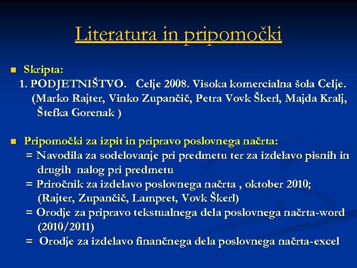 Literatura in pripomočki n n Skripta: 1. PODJETNIŠTVO. Celje 2008. Visoka komercialna šola Celje.
