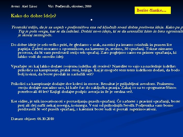 Avtor: Aleš Lisac Vir: Podjetnik, oktober, 2010 Kako do dobre ideje? . Berite članke…