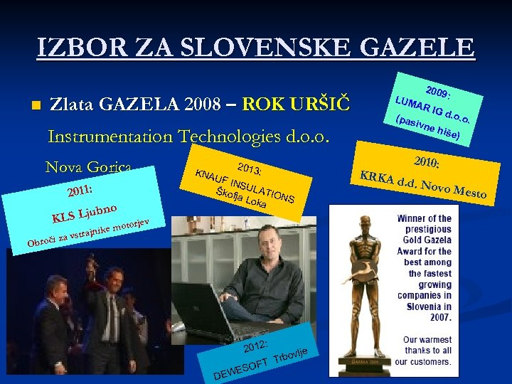IZBOR ZA SLOVENSKE GAZELE n Zlata GAZELA 2008 – ROK URŠIČ Instrumentation Technologies d.