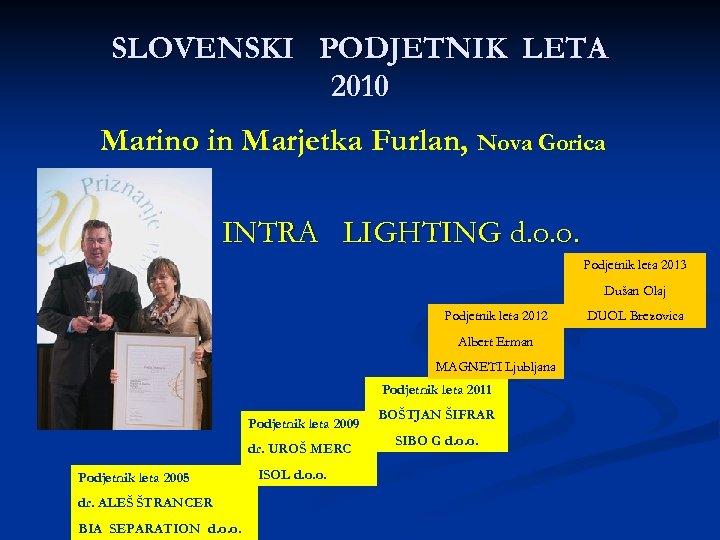 SLOVENSKI PODJETNIK LETA 2010 Marino in Marjetka Furlan, Nova Gorica INTRA LIGHTING d. o.