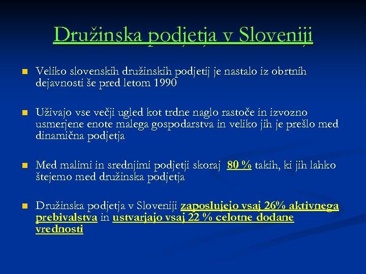 Družinska podjetja v Sloveniji n Veliko slovenskih družinskih podjetij je nastalo iz obrtnih dejavnosti