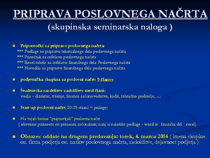 PRIPRAVA POSLOVNEGA NAČRTA (skupinska seminarska naloga ) n Pripomočki za pripravo poslovnega načrta: ***