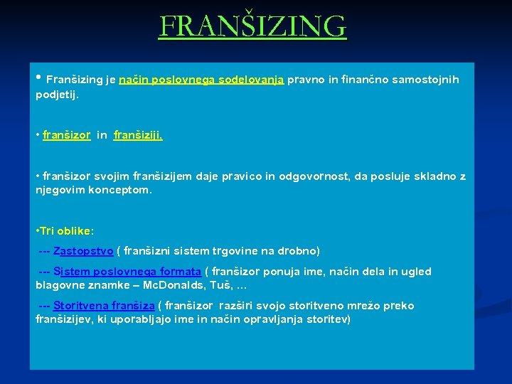 FRANŠIZING • Franšizing je način poslovnega sodelovanja pravno in finančno samostojnih podjetij. • franšizor