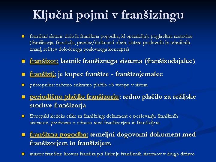 Ključni pojmi v franšizingu n franšizni sistem: določa franšizna pogodba, ki opredeljuje poglavitne sestavine