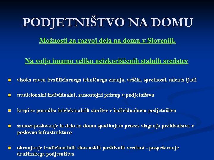 PODJETNIŠTVO NA DOMU Možnosti za razvoj dela na domu v Sloveniji. Na voljo imamo