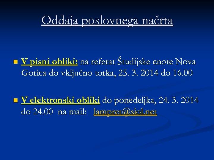 Oddaja poslovnega načrta n V pisni obliki: na referat Študijske enote Nova Gorica do