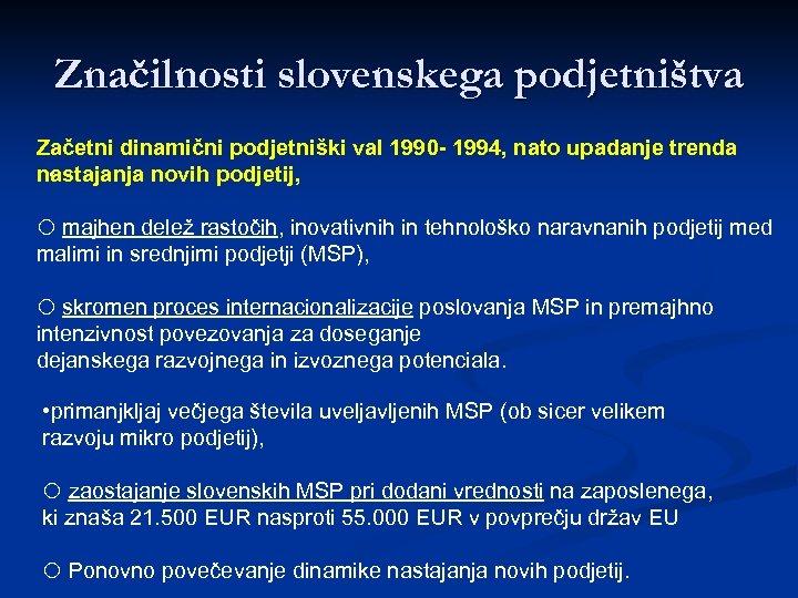 Značilnosti slovenskega podjetništva Začetni dinamični podjetniški val 1990 - 1994, nato upadanje trenda nastajanja