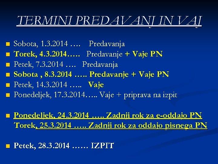 TERMINI PREDAVANJ IN VAJ n n n Sobota, 1. 3. 2014 …. Predavanja Torek,