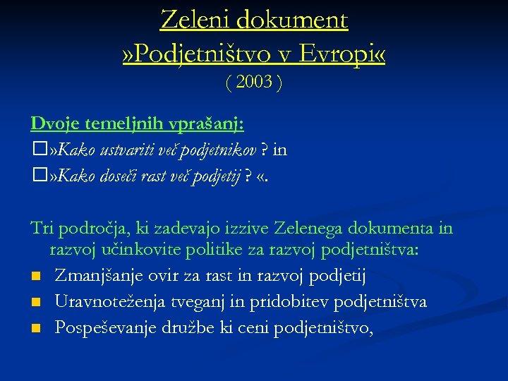 Zeleni dokument » Podjetništvo v Evropi « ( 2003 ) Dvoje temeljnih vprašanj: »