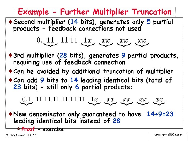 Example - Further Multiplier Truncation ¨Second multiplier (14 bits), generates only 5 partial products