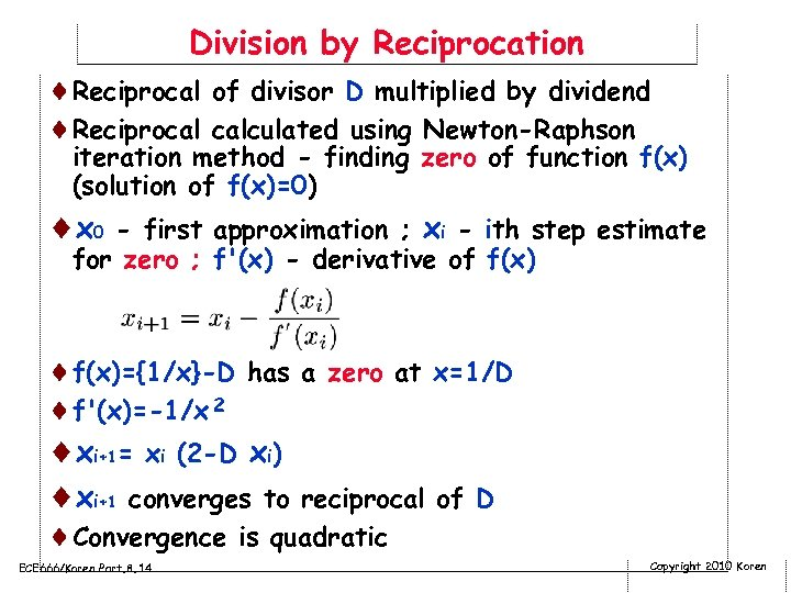 Division by Reciprocation ¨Reciprocal of divisor D multiplied by dividend ¨Reciprocal calculated using Newton-Raphson
