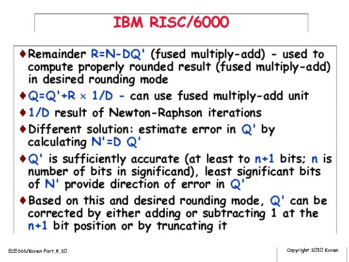 IBM RISC/6000 ¨Remainder R=N-DQ' (fused multiply-add) - used to compute properly rounded result (fused