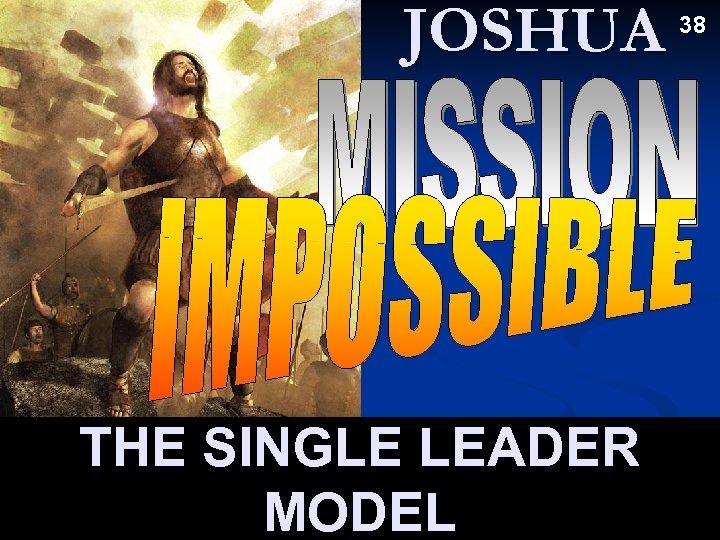JOSHUA THE SINGLE LEADER MODEL 38