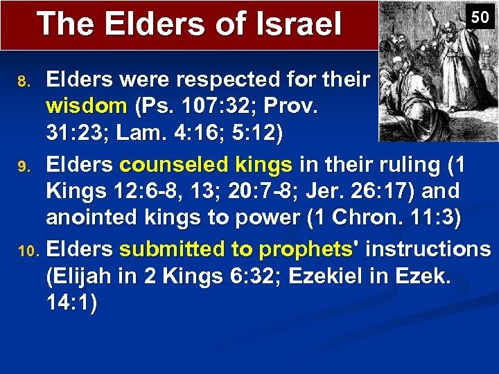 The Elders of Israel 50 Elders were respected for their wisdom (Ps. 107: 32;