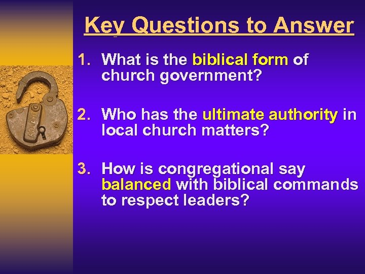 Key Questions to Answer 1. What is the biblical form of church government? 2.
