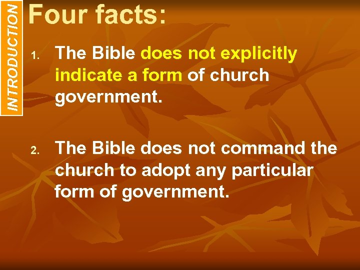 INTRODUCTION Four facts: 1. 2. The Bible does not explicitly indicate a form of