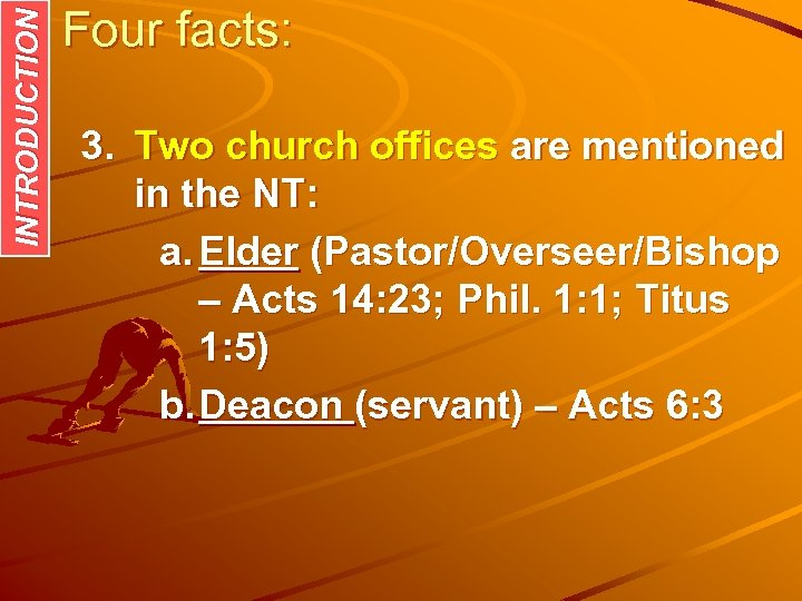 INTRODUCTION Four facts: 3. Two church offices are mentioned in the NT: a. Elder