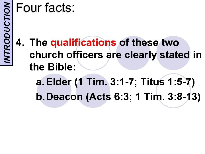 INTRODUCTION Four facts: 4. The qualifications of these two church officers are clearly stated