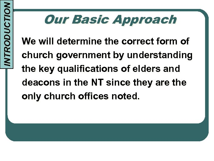 INTRODUCTION Our Basic Approach We will determine the correct form of church government by