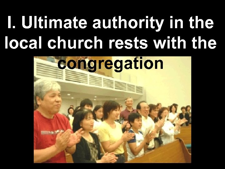 I. Ultimate authority in the local church rests with the congregation